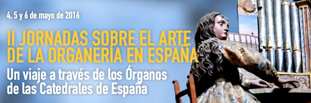 II JORNADAS SOBRE EL ARTE DE LA ORGANERÍA EN ESPAÑA